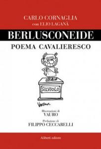 Berlusconeide, biografia di Berlusconi in versi, di Carlo Cornaglia, Aliberti Editore (2010)