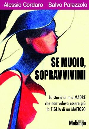 """La copertina di """"Se muoio sopravvivimi"""" di Alessio Cordaro e Salvo Palazzolo"""